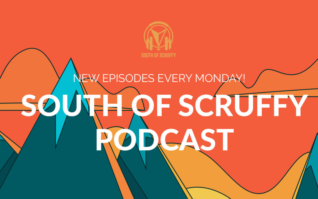 To Inform and Inspire: Why I started South of Scruffy Podcast